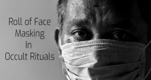 Are Face Masks & Covid Rituals Occultist Symbols For Submission?