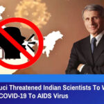 Dr Anthony Fauci Threatened Indian Scientists To Withdraw Study Linking COVID-19 To AIDS Virus