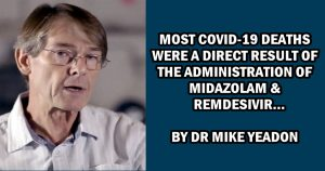 Read more about the article Most Covid-19 Deaths were a direct result of the administration of Midazolam or Remdesivir – By Dr Mike Yeadon