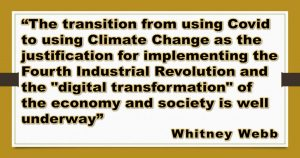 """Read more about the article """"The transition from using Covid to using Climate Change as the justification for implementing the Fourth Industrial Revolution and the """"digital transformation"""" of the economy and society is well underway"""" – Whitney Webb"""