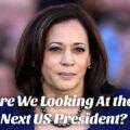 Kamala Harris would be the47thU.S. President